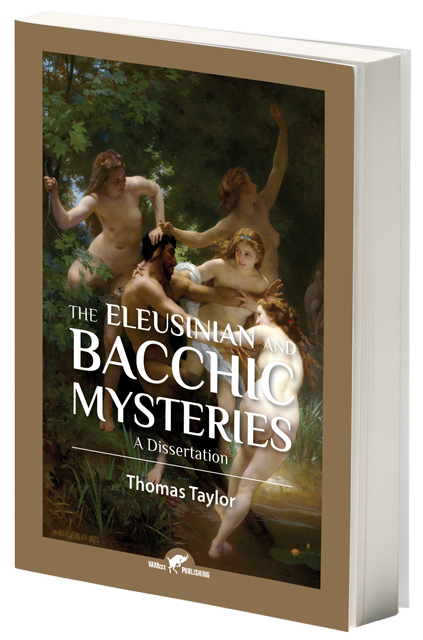 The Eleusinian and Bacchic Mysteries,A Dissertation by Thomas Taylor