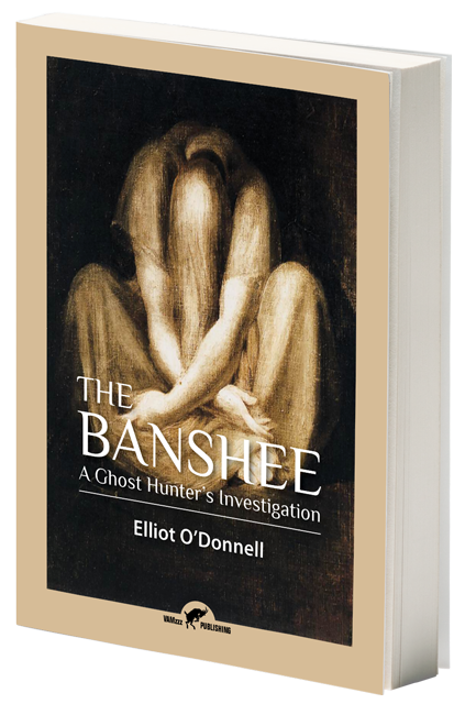 The Banshee, A Ghost Hunter's Investigation by Elliot O'Donnell