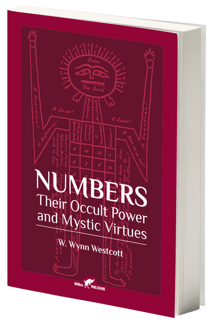 Numbers, Their Occult Power and Mystic Virtues, by W. Wynn Westcott