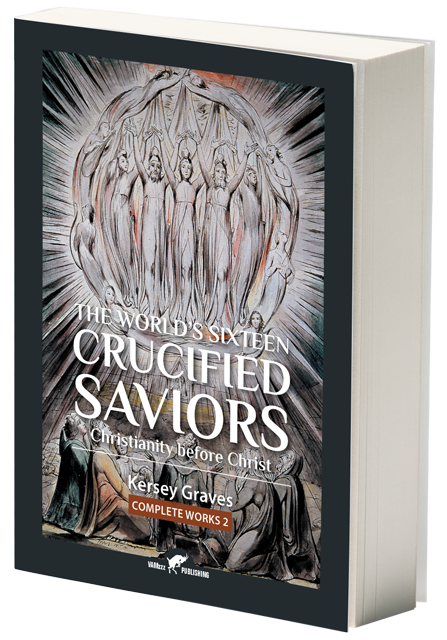 The World's Sixteen Crucified Saviorsor Christianity before Christ by Kersey Graves