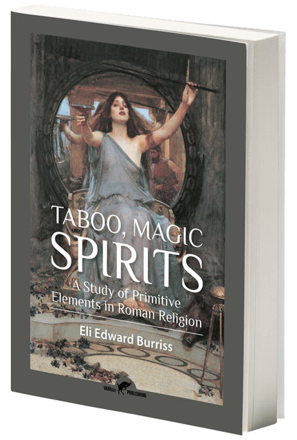 Taboo, Magic, Spirits, A Study of Primitive Elements in Roman Religion by Eli Edward Burriss