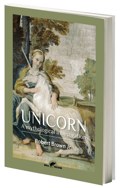 Unicorn, A Mythological Investigation by Robert Brown Jr.
