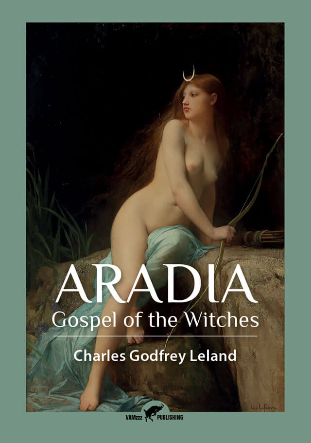 Aradia, Gospel of the Witches by Charles Godfrey Leland