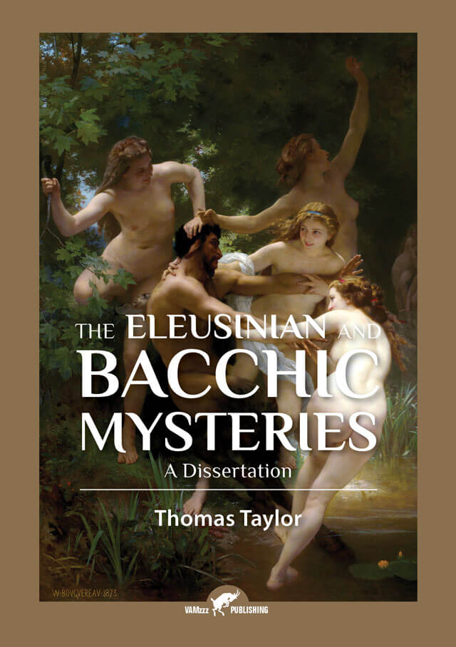 The Eleusinian and Bacchic Mysteries, A Dissertation by Thomas Taylor