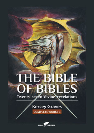 The Bible of Bibles or Twenty-seven 'Divine' Revelations by Kersey Graves