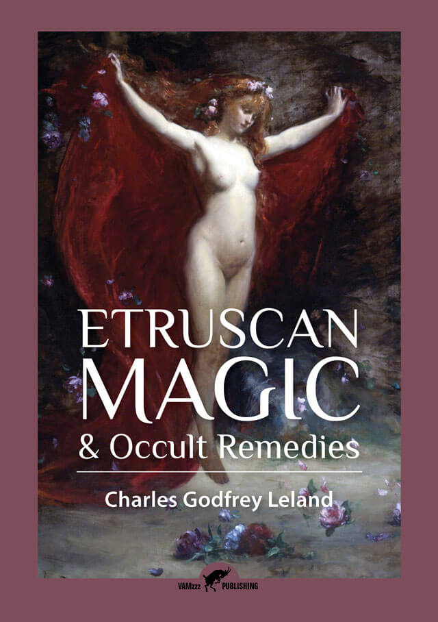 Etruscan Magic & Occult Remedies by Charles Godfrey Leland