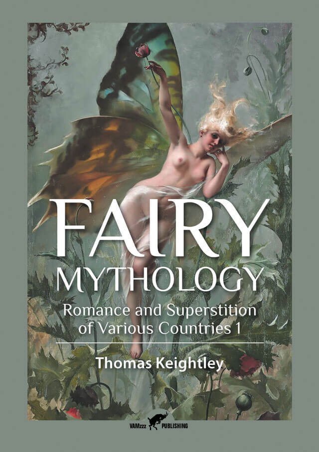 Fairy Mythology, Romance and Superstition of Various Countries 1 by Thomas Keightley