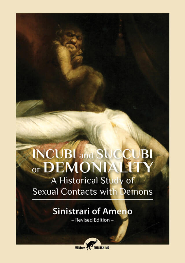 Incubi and Succubi or Demoniality, A Historical Study of Sexual Contacts with Demons by Sinistrari of Ameno