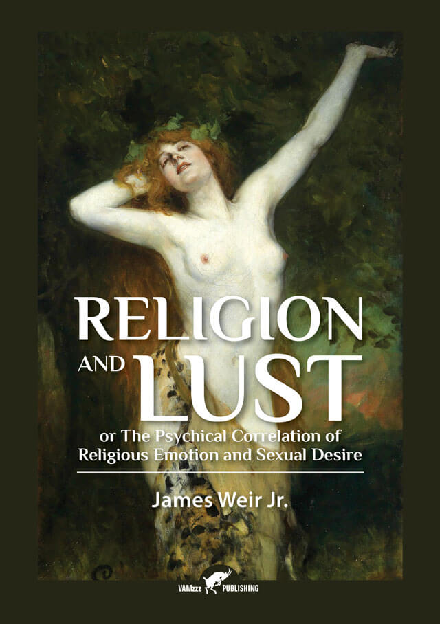 Religion and Lust, or The Psychical Correlation of Religious Emotion and Sexual Desire by James Weir jr.