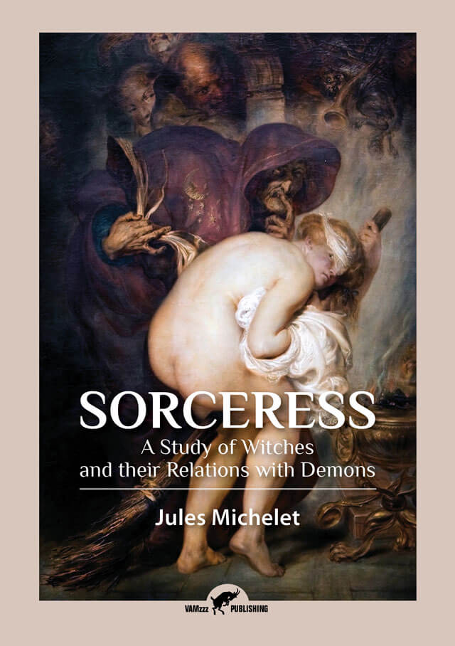 Sorceress, A Study of Witches and their Relations with Demons by Jules Michelet